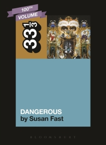 Dangerous by Dr. Susan Fast, volume 100 33 1/3, Bloomsbury, ISBN: PB: 978-1-6235-9; ePDF: 987-1-6235-6102-4; ePub: 987-116235-6156-7